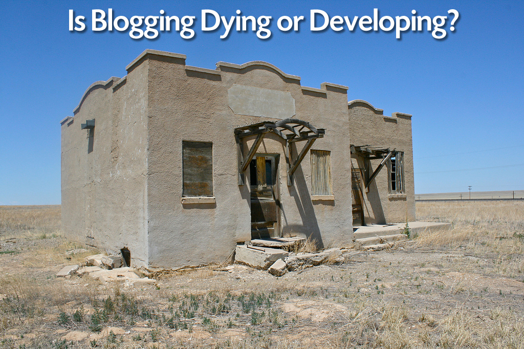 Is Blogging Dead or Just Developing?