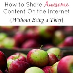 How to Share AWESOME Content on the Internet (Without Being a Thief)