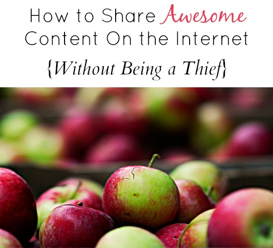 How to Share Awesome Content On the Internet Without Being a Thief