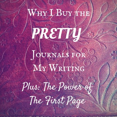 Why I buy the PRETTY journals for my writing (Plus an ode to The First Page)